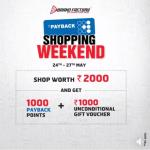India Desire : Brand Factory Payback Shopping Weekend (24th To 27th May): Get 1000 Payback Points + Rs 1000 Gift Voucher On Rs 2000 Shopping