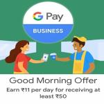 India Desire : Google Pay Merchant Good Morning Offer: Earn Rs 51 Daily & Rs 2020 Weekly When Received Payments In Google Pay Merchant