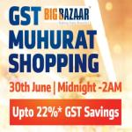 India Desire : GST Sale Big Bazaar :  Upto 22% On 30th June @12AM To 2AM In Big Bazaar GST Muhurat Shopping